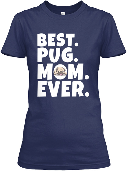 Best. Pug. Mom. Ever. Navy T-Shirt Front