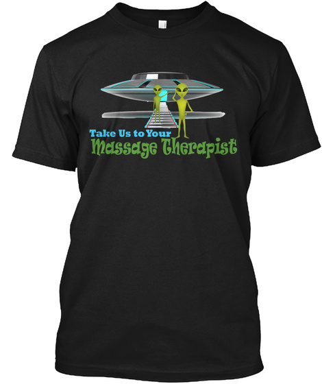 Take Us To Your Massage Therapist Black T-Shirt Front
