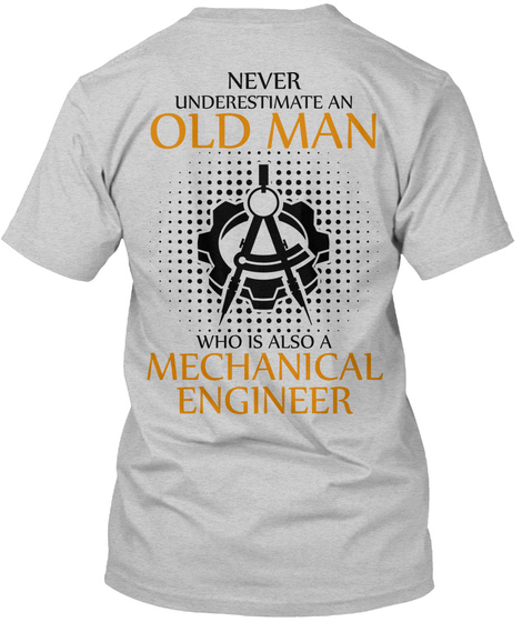 Never Underestimate An Old Man Who Is A Mechanical Engineer Light Steel T-Shirt Back