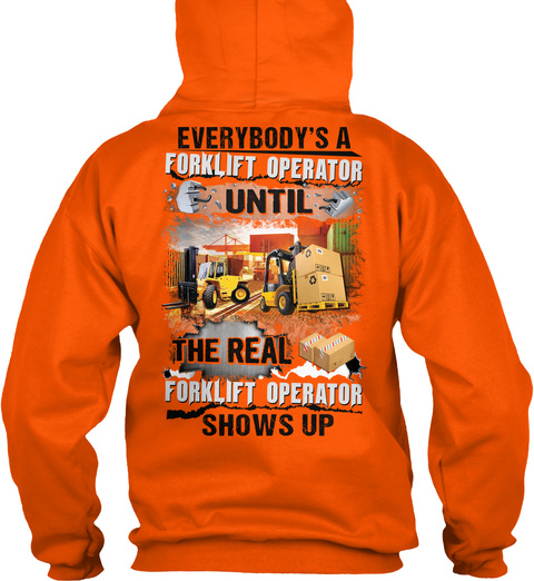 Everybody's A Forklift Operator Until The Real Forklift Operator Shows Up Safety Orange T-Shirt Back