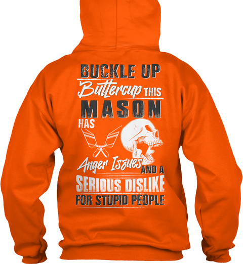 Buckle Up Buttercup This Mason Has Anger Issues And A Serious Dislike For Stupid People Safety Orange T-Shirt Back