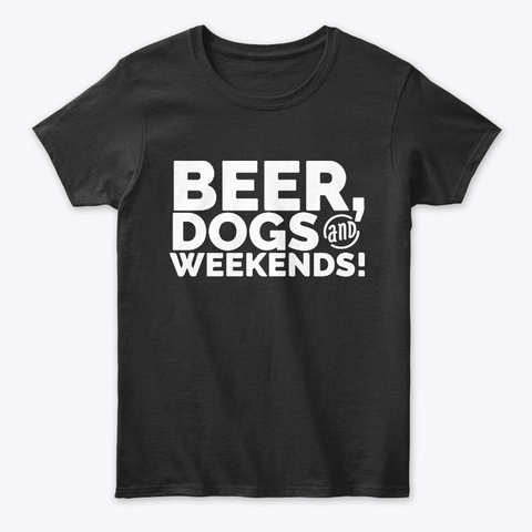 Beer Dogs and Weekends Funny Tee Unisex Tshirt