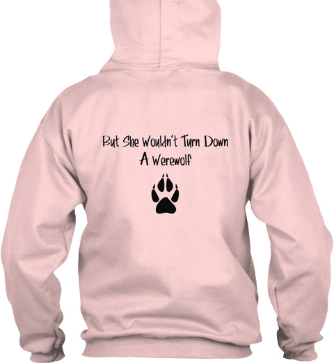 But She Wouldn't Turn Down A Werewolf  Light Pink T-Shirt Back