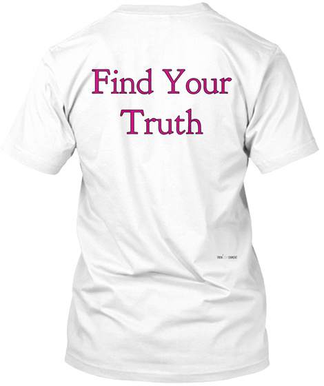 Find Your Truth White T-Shirt Back