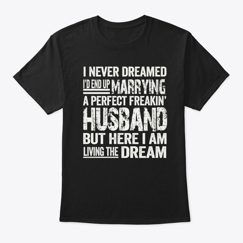 I Never Dreamed I'd End Up Husband Black T-Shirt Front
