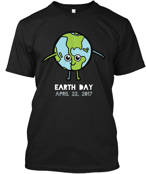 Earth Day April 22, 2017 Black T-Shirt Front