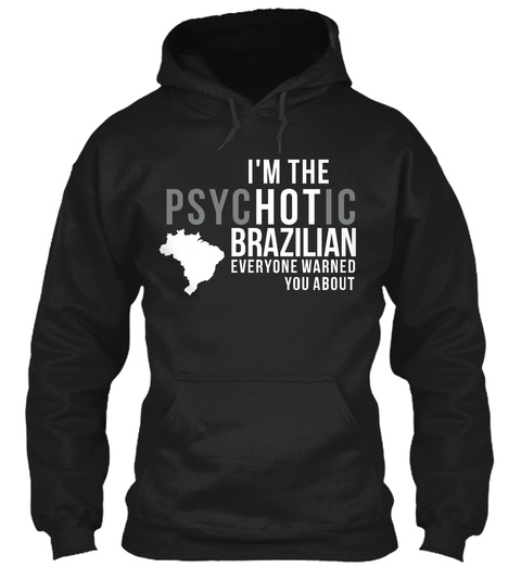 Im The Psychotic Brazilian Everyone Warned You About Black T-Shirt Front