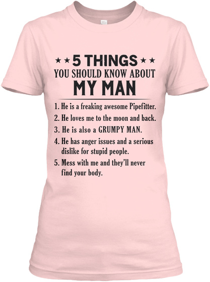 5 Things You Should Know About My Man 1. He Is A Freaking Awesome Pipefitter 2. He Loves Me To The Moon And Back 3.... Light Pink T-Shirt Front