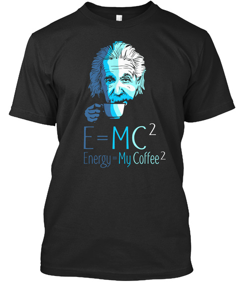 E=Mc2 Energy=My Coffee2 Black T-Shirt Front
