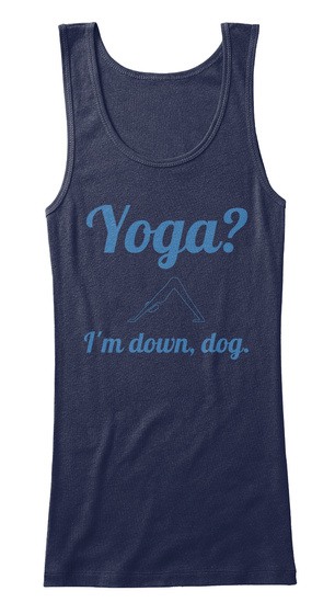 Yoga? I'm Down, Dog. Navy T-Shirt Front