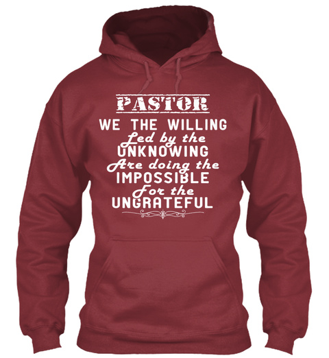 Pastor We The Willing Led By The Unknowing Are Doing The Impossible For The Ungrateful Maroon T-Shirt Front