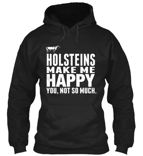 Holsteins Make Me Happy You Not So Much Black Sweatshirt Front