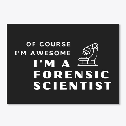 I'm An Awesome Forensic Scientist Black T-Shirt Front