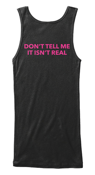 Dont Tell Me It Isnt Real Black Women's Tank Top Back