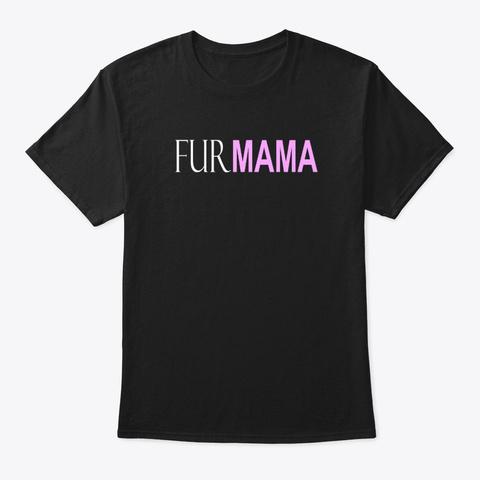Fur Mama Funny Animal Lover Black T-Shirt Front