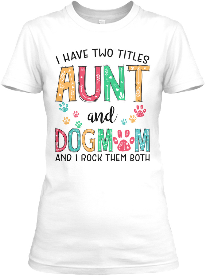 I Have Two Titles Aunt And Dog Mom Gifts Unisex Tshirt