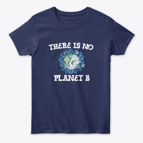 There Is No Planet B Earth Day Art Navy T-Shirt Front