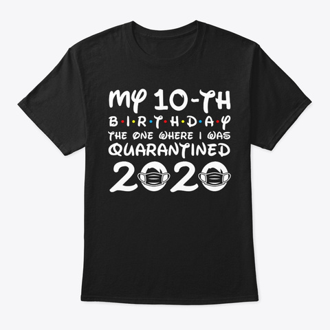My 10th Birthday Where I Was Quarantined Black T-Shirt Front