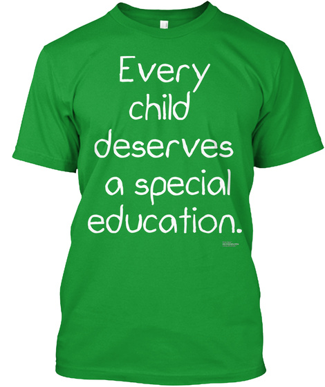 Every Child Deserves A Special Education Kelly Green T-Shirt Front