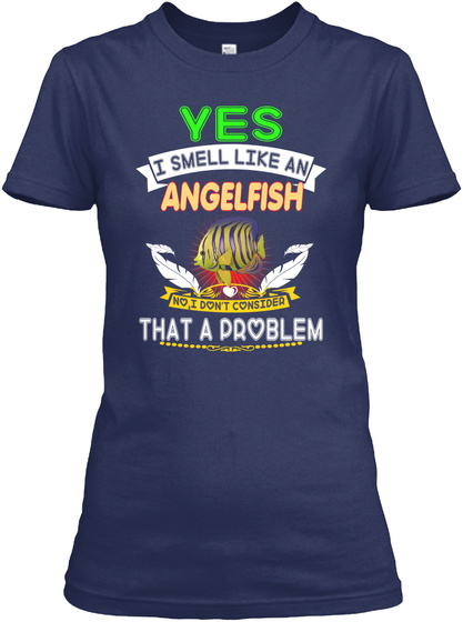 Yes I Smell Like An Angelfish Navy T-Shirt Front