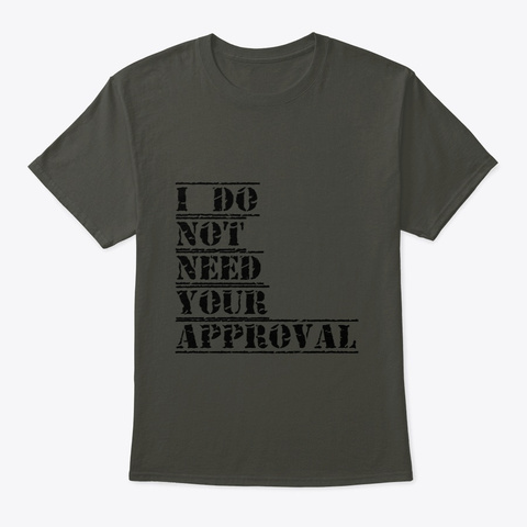 I Do Not Need Your Approval Smoke Gray T-Shirt Front
