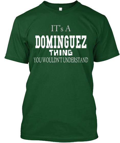 It's A Dominguez Thing You Wouldn't Understand Deep Forest T-Shirt Front