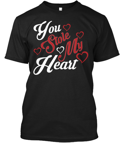You Stole My Heart Black T-Shirt Front