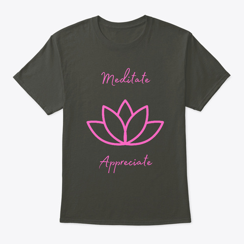 Meditate Appreciate Smoke Gray T-Shirt Front