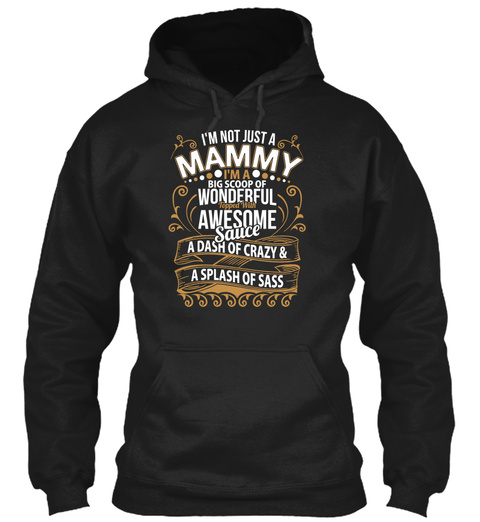 I'm No Just A Mammy Big Scoop Of Wonderful Topped With Awesome Sauce A Dash Of Crazy & A Splash Of Sass Black T-Shirt Front