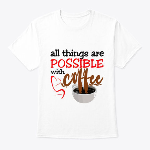 All Things Are Possible With Coffee White T-Shirt Front
