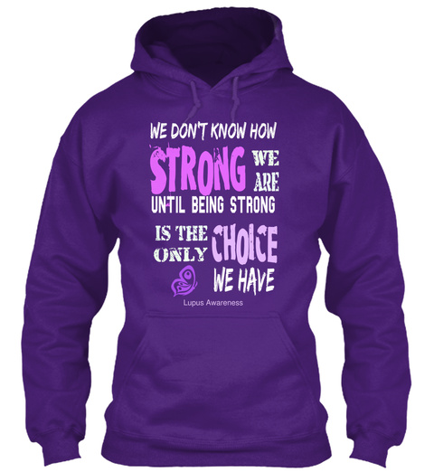 We Don T Know How Strong We Are Until Being Strong Is The Only Choice We Have Lupus Awareness Purple T-Shirt Front