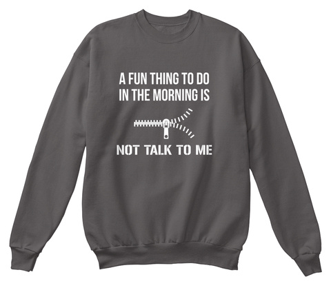 A Fun Thing To Do In The Morning Is Not Talk To Me Charcoal T-Shirt Front