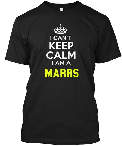 I Can't Keep Calm I Am A Marrs Black T-Shirt Front