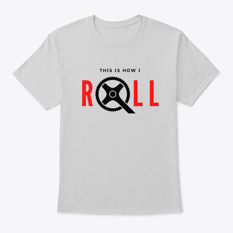This Is How I Roll Light Steel T-Shirt Front