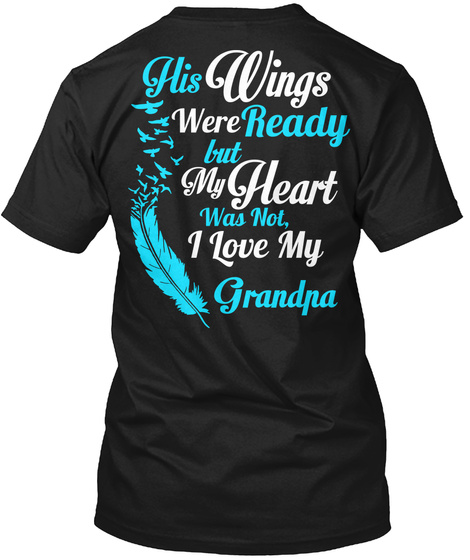 His Wings Were Ready But My Heart Was Not, I Love My Grandpa Black T-Shirt Back