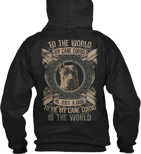 To The World My Cane Corso Its Just A Dog To Me My Cane Corso Is The World Black T-Shirt Back
