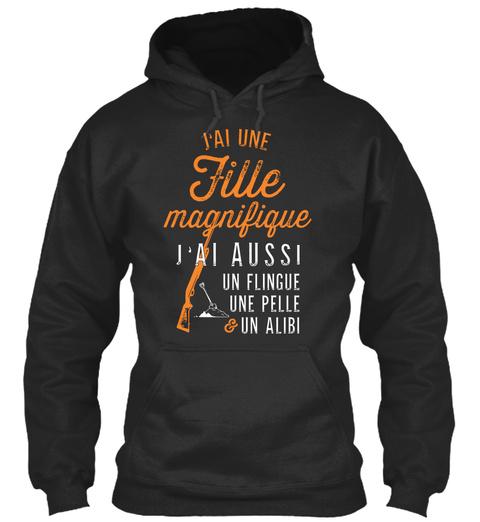 Jai Une Fille Magnifique Jai Aussi Un Flingue Une Pelle Un Alibi  Jet Black Sweatshirt Front