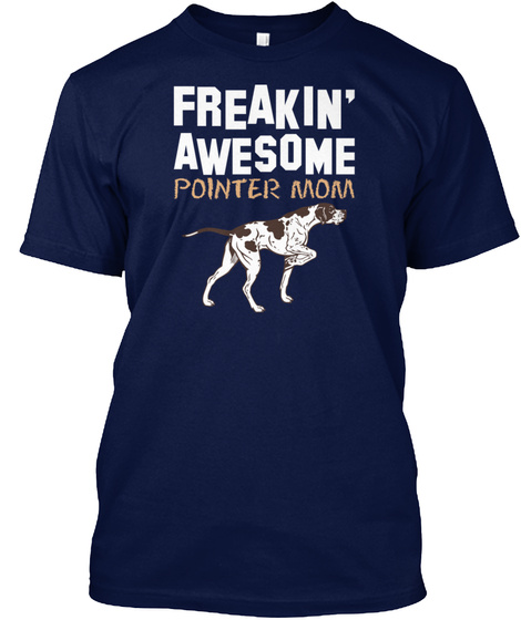 Freaking Awesome Pointer Mom Navy T-Shirt Front