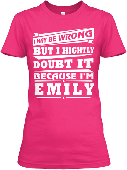I May Be Wrong But I Hightly Doubt It Because I Am Emily Heliconia T-Shirt Front