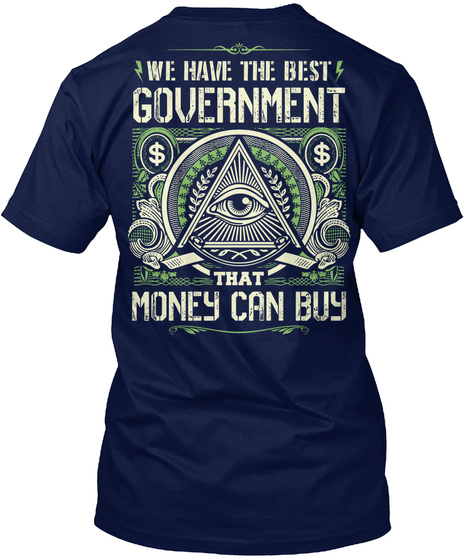 We Have The Best Government That Money Can Buy Navy T-Shirt Back