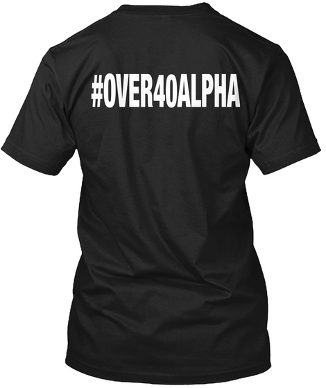 #Over40 Alpha Black T-Shirt Back