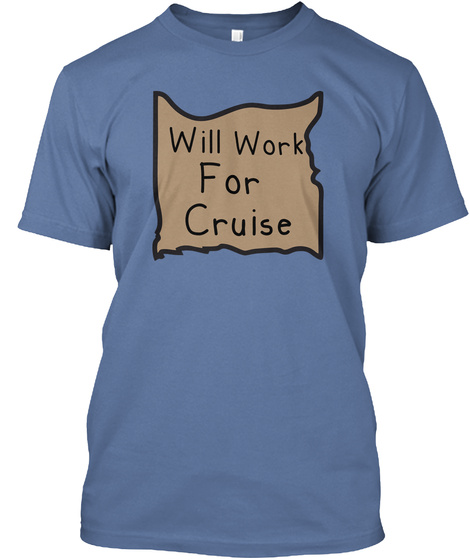 Will Work For Cruise Denim Blue T-Shirt Front