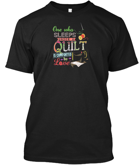 One Who Sleeps Under A Quilt Gift Ideal Black T-Shirt Front