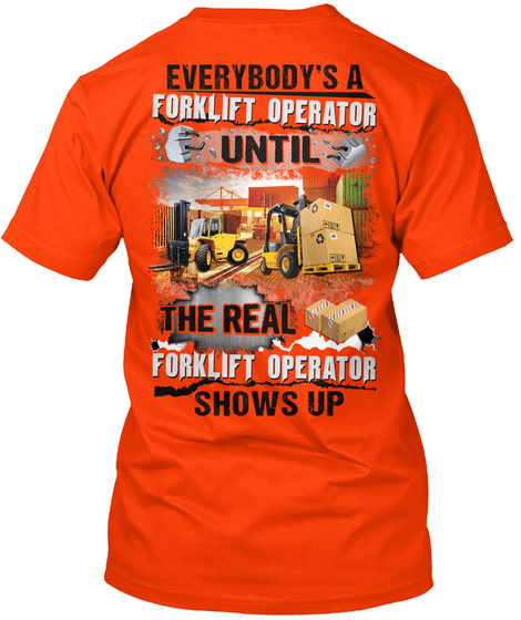 Everybody's A Forklift Operator Until The Real Forklift Operator Shows Up Orange T-Shirt Back