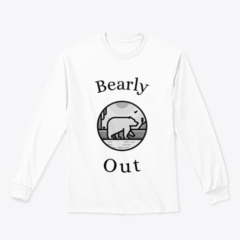 """""""Bearly Out"""" White T-Shirt Front"""
