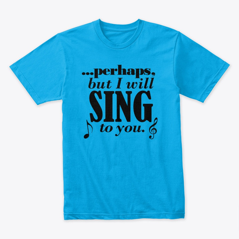 Sing I Will Light Turquoise T-Shirt Front