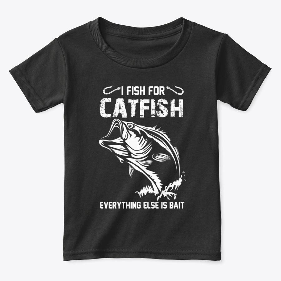 I Fish For Catfish Everything Else Tee Hoodie Tshirt