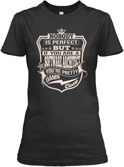 Nobody Is Perfect But If You Are A Software Architect You're Pretty Damn Close Black Women's T-Shirt Front