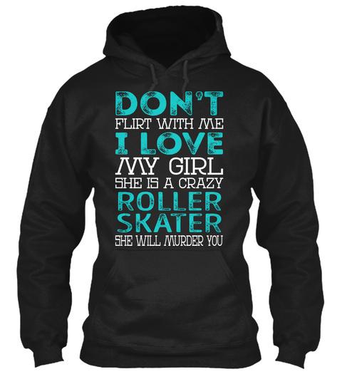 Roller Skater   Dont Flirt Black T-Shirt Front