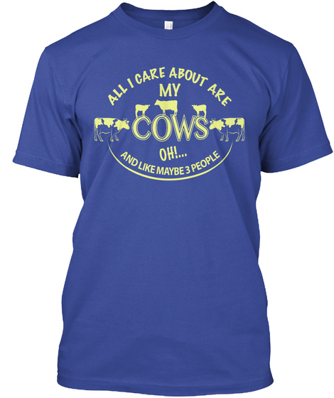 All I Care About Are My Cows Oh!... And Like Maybe 3 People  Deep Royal T-Shirt Front